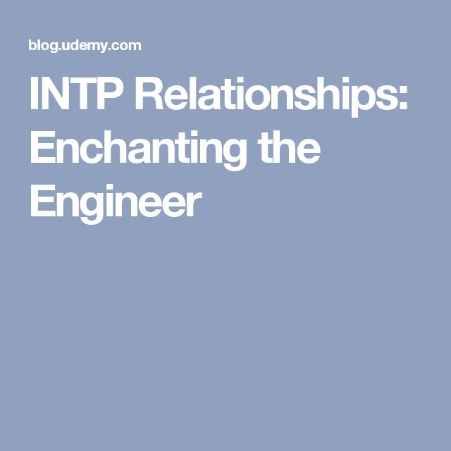 INTP Relationships: Enchanting the Engineer