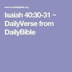 Isaiah 40:30-31 ~ DailyVerse from DailyBible