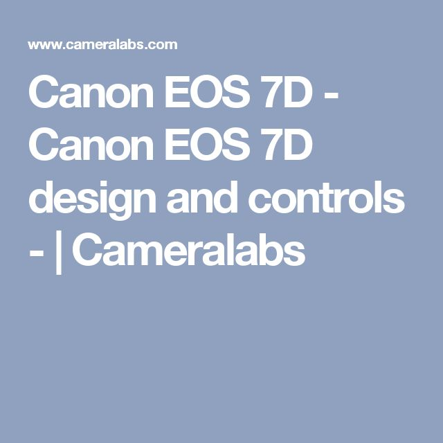 Canon EOS 7D - Canon EOS 7D  design and  controls -  | Cameralabs