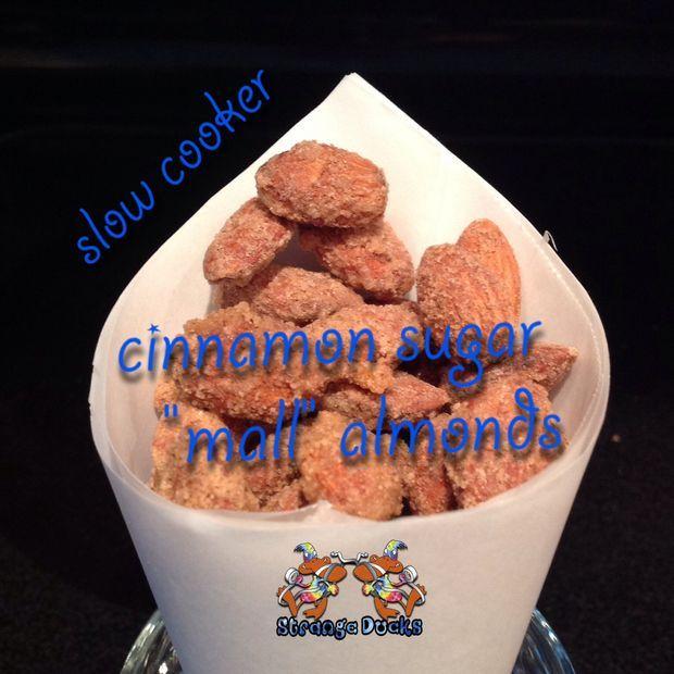 "Slow cooker cinnamon sugar ""mall"" almonds. Plan to make with Splenda instead of sugar.   :)"