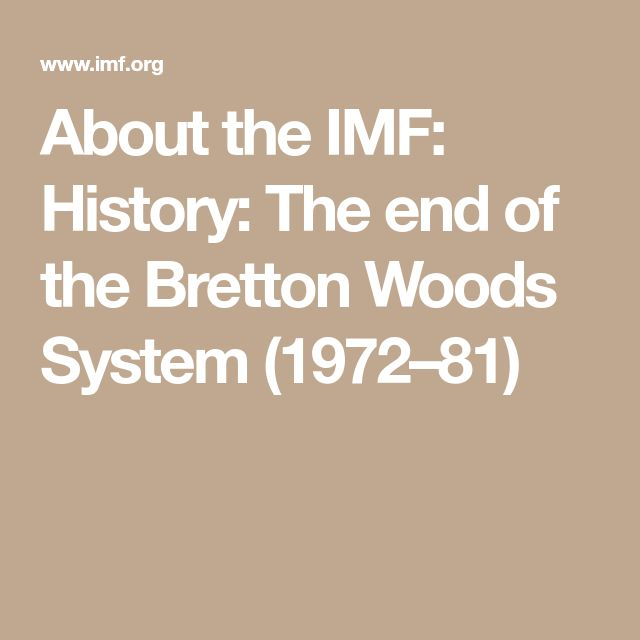 About the IMF: History: The end of the Bretton Woods System (1972–81)