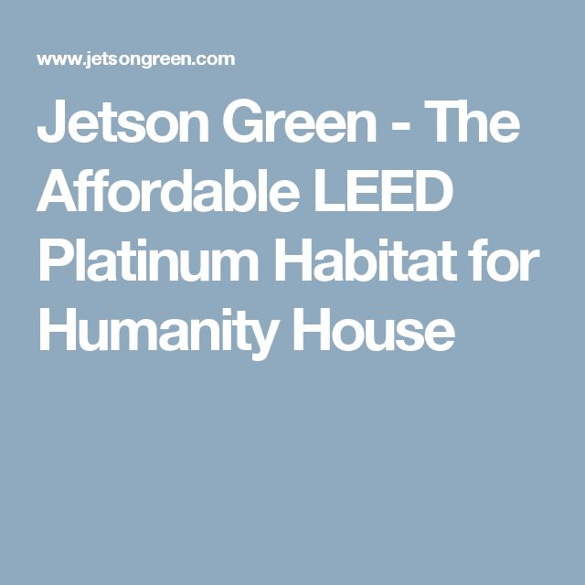Jetson Green -   The Affordable LEED Platinum Habitat for Humanity House