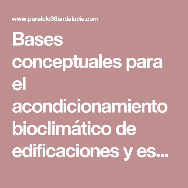 Bases conceptuales para el acondicionamiento bioclimático de edificaciones y espacios públicos – Paralelo 36 Andalucia