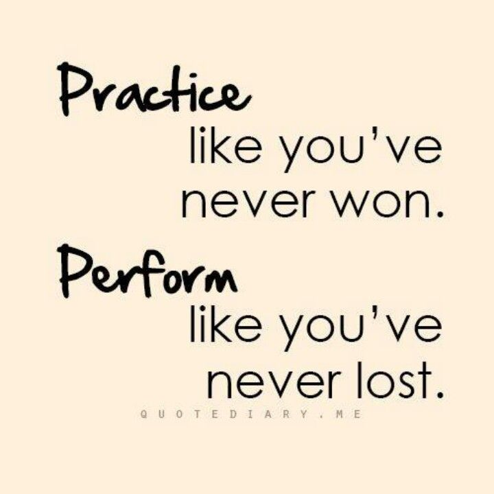 Dance - Practice like you've never won. Perform like you've never lost.