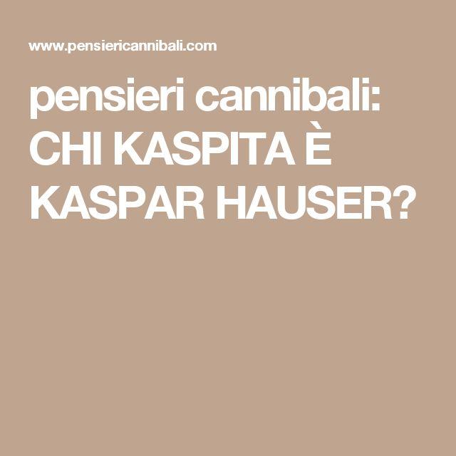 pensieri cannibali: CHI KASPITA È KASPAR HAUSER?