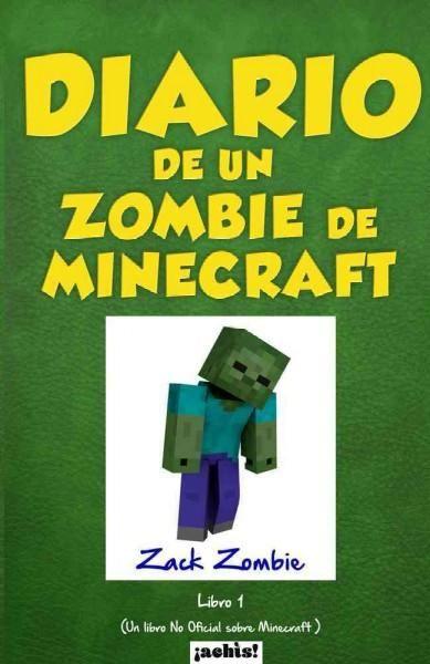 Diario de un zombie de Minecraft/ Diary of a zombie Minecraft: Un libro no oficial sobre Minecraft/ An unofficial...
