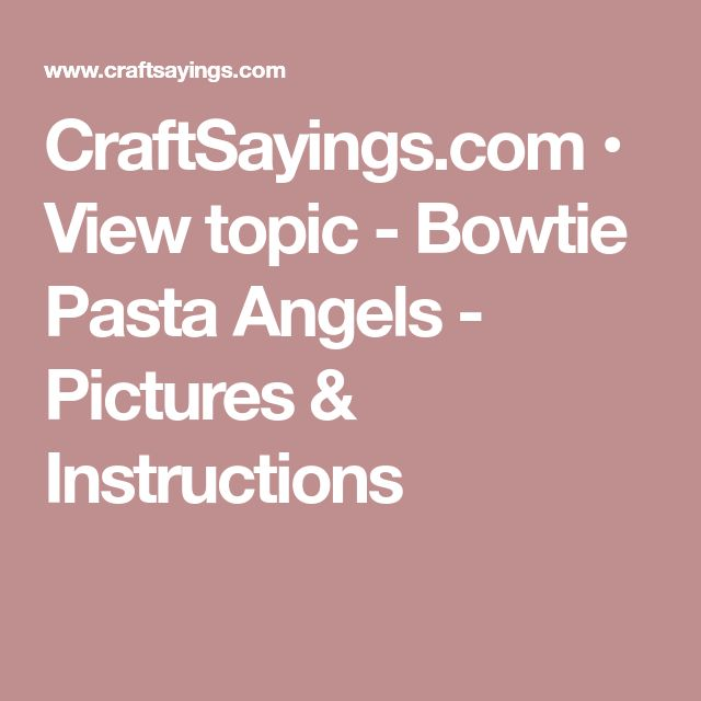 CraftSayings.com • View topic - Bowtie Pasta Angels - Pictures & Instructions