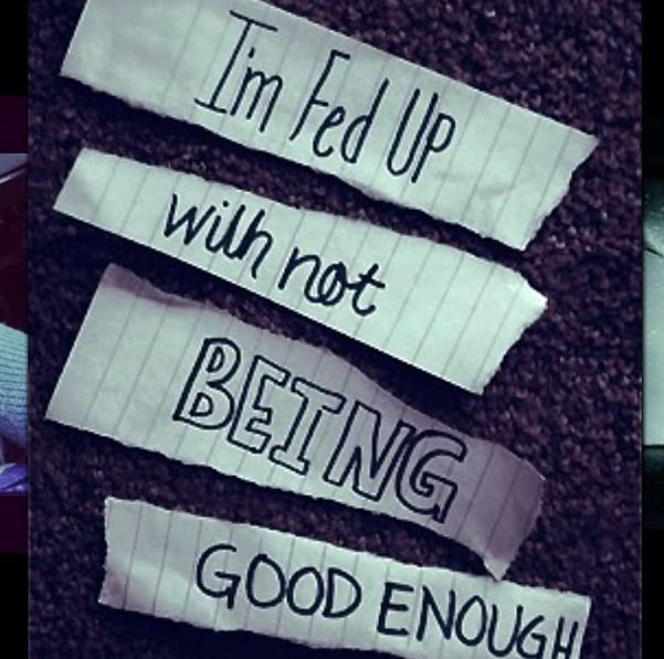 Sick Of Not Being Good Enough Quotes