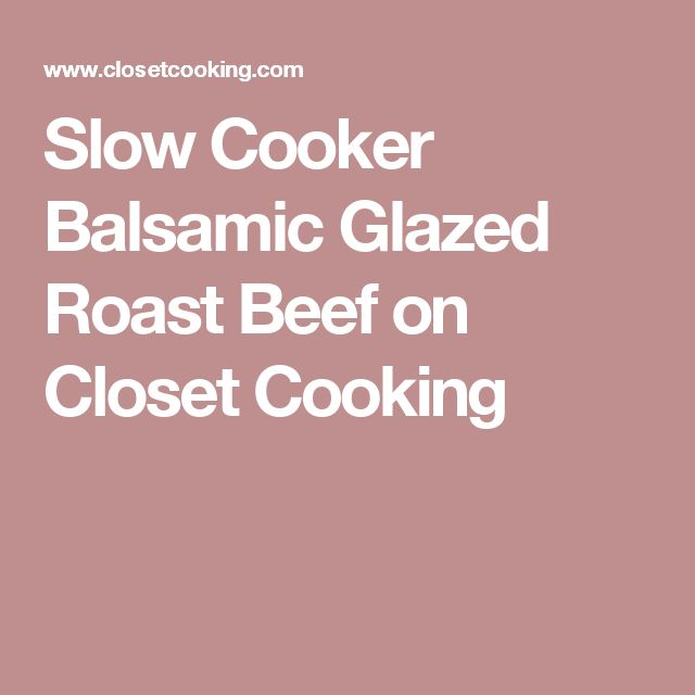 Slow Cooker Balsamic Glazed Roast Beef on Closet Cooking