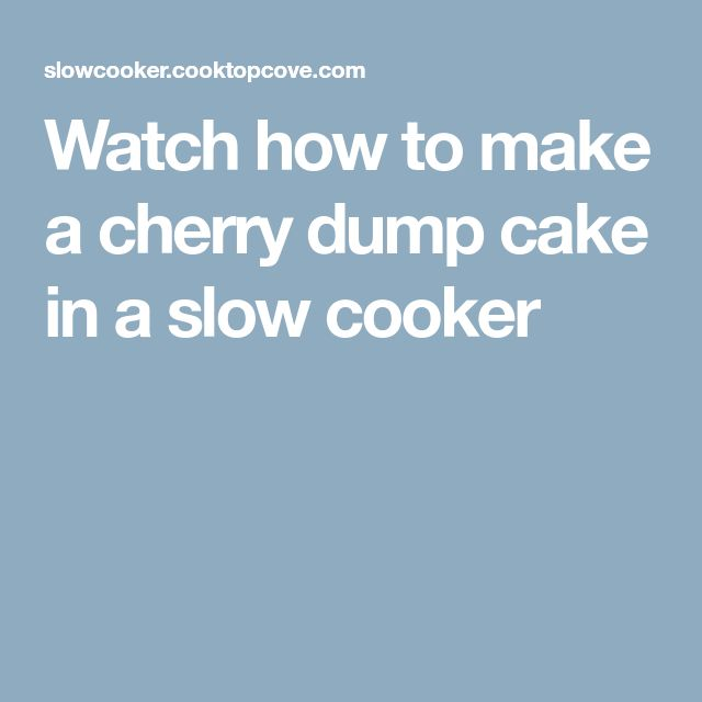 Watch how to make a cherry dump cake in a slow cooker