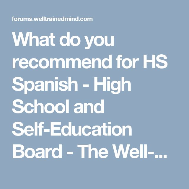 What do you recommend for HS Spanish - High School and Self-Education Board - The Well-Trained Mind Community