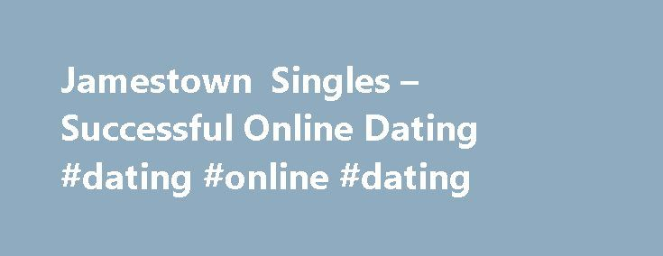 Jamestown Singles – Successful Online Dating #dating #online #dating http://dating.remmont.com/jamestown-singles-successful-online-dating-dating-online-dating/  #online dating singles # jamestown singles Internet dating can be described as fun, and an effective way to meet new people, make new friends and new relationships.�Lesbian dating sites are a great way to get started quickly and add a … Continue reading →