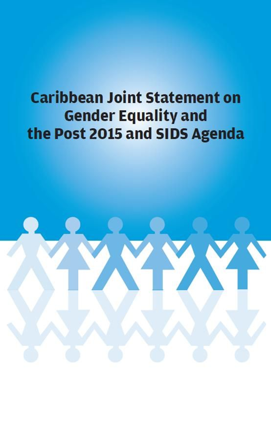 Caribbean Joint Statement on Gender Equality and the Post 2015 and SIDS Agenda (EBOOK) http://caribbean.unwomen.org/~/media/field%20office%20caribbean/attachments/publications/caribbean%20joint%20statement%20on%20gender%20equality%20and%20the%20post%202015%20and%20sids%20agenda.pdf The Joint Statement was generated by high level government officials and civil society representatives from CARICOM countries, with inputs from regional inter-governmental bodies...in the Caribbean.