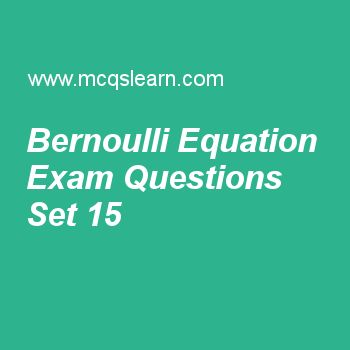 Practice test on bernoulli equation, applied physics quiz 115 online. Free physics exam's questions and answers to learn bernoulli equation test with answers. Practice online quiz to test knowledge on bernoulli equation, transformers, modern physics, millikan experiment, ac and dc generator worksheets. Free bernoulli equation test has multiple choice questions set as change in kinetic energy is measured as difference of, answer key with choices as 1/2(mv)², (mv)², 1/2(mv) and 1/2(m)² to...