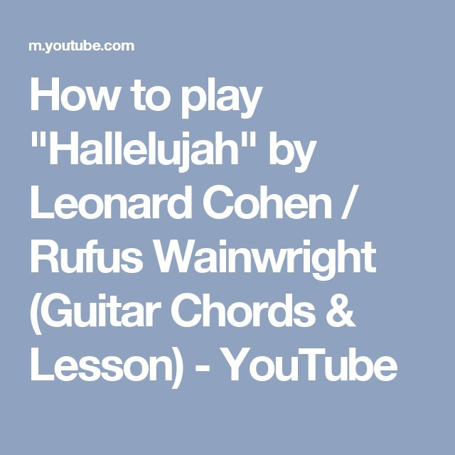 "How to play ""Hallelujah"" by Leonard Cohen / Rufus Wainwright (Guitar Chords & Lesson) - YouTube"
