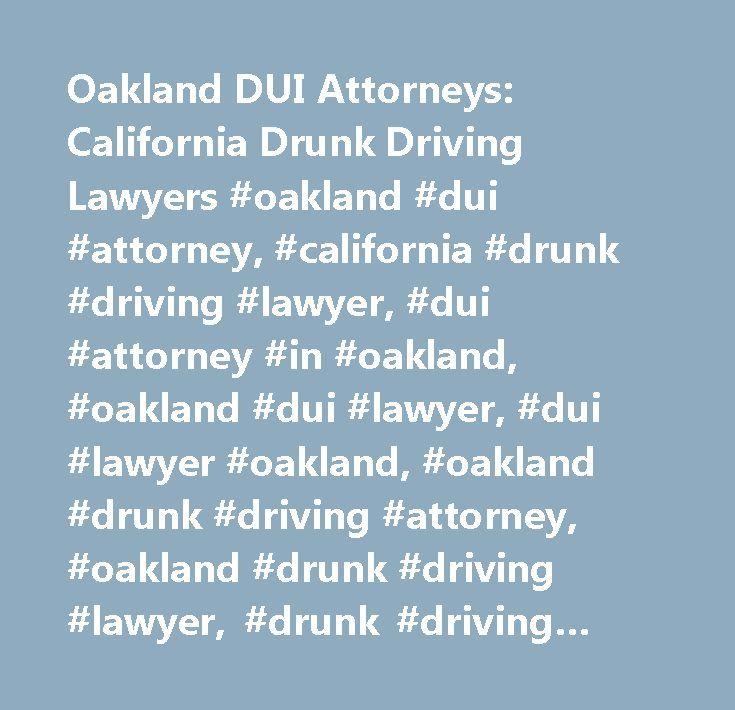 Oakland DUI Attorneys: California Drunk Driving Lawyers #oakland #dui #attorney, #california #drunk #driving #lawyer, #dui #attorney #in #oakland, #oakland #dui #lawyer, #dui #lawyer #oakland, #oakland #drunk #driving #attorney, #oakland #drunk #driving #lawyer, #drunk #driving #lawyer #california, #california #drunk #driving #attorney, #drunk #driving #attorney #california, #drunk #driving #attorney, #drunk #driving, #dui, #dwi, #dui #traffic #crimes, #dui #boat #crimes, #license…