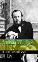 Les Frères Karamazov (Intégral, les 10 Livres) par Fédor Dostoïevski.
