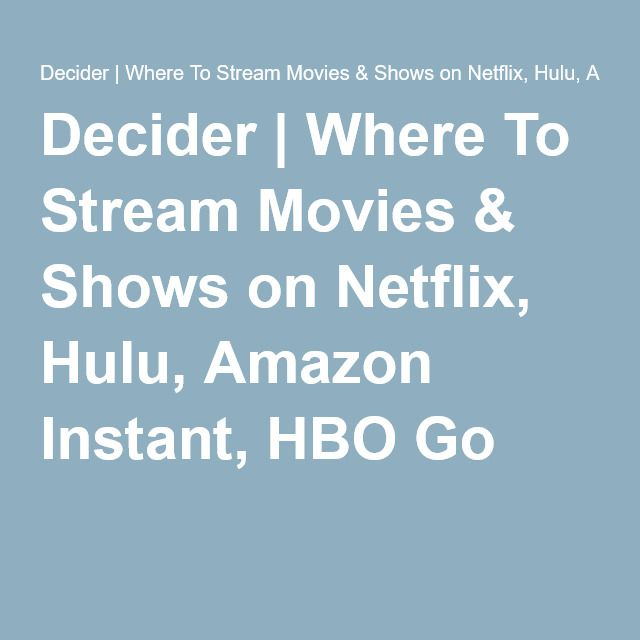 Decider | Where To Stream Movies & Shows on Netflix, Hulu, Amazon Instant, HBO Go
