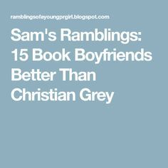 Sam's Ramblings: 15 Book Boyfriends Better Than Christian Grey