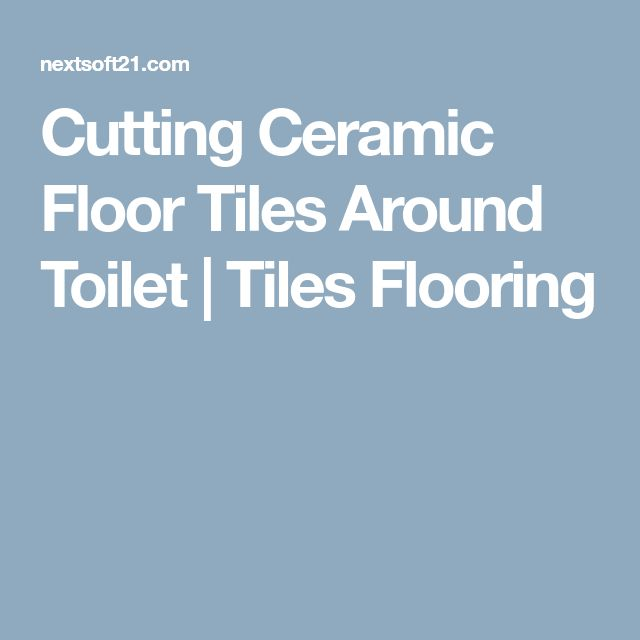 Cutting Ceramic Floor Tiles Around Toilet | Tiles Flooring