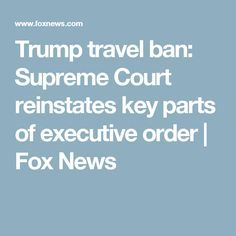 Trump travel ban: Supreme Court reinstates key parts of executive order | Fox News