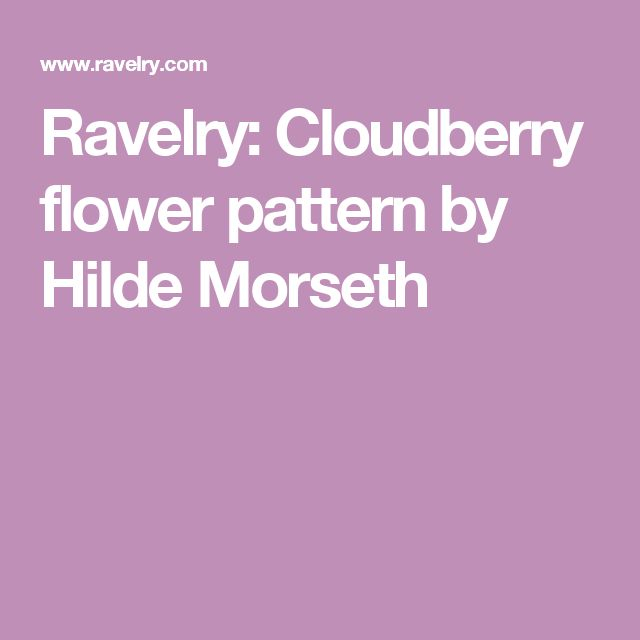Ravelry: Cloudberry flower pattern by Hilde Morseth