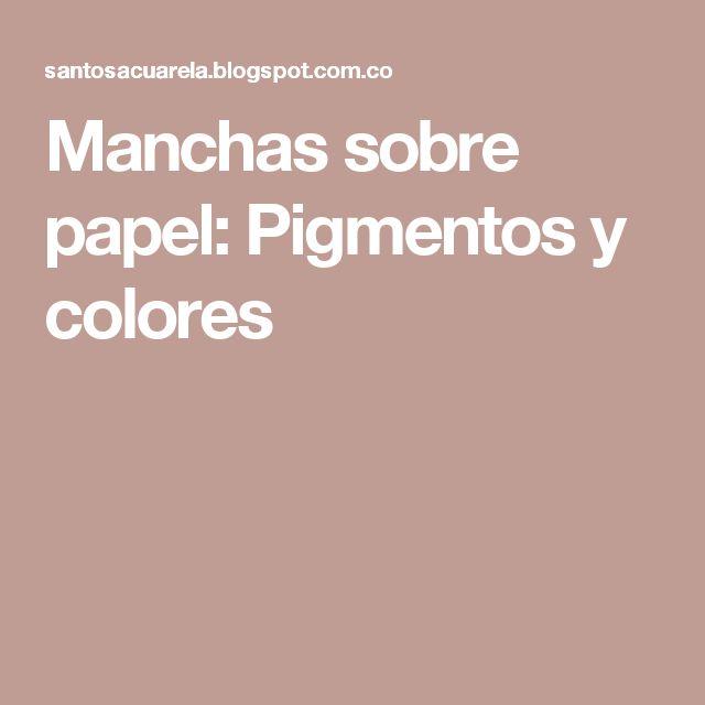 Manchas sobre papel: Pigmentos y colores