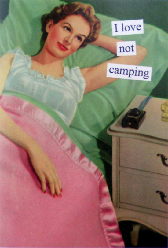 Anne Taintor - Love Not Camping Me, when I get back from camping.