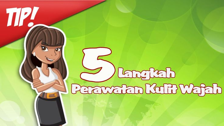 Tips 5 Langkah Perawatan Kulit Wajah