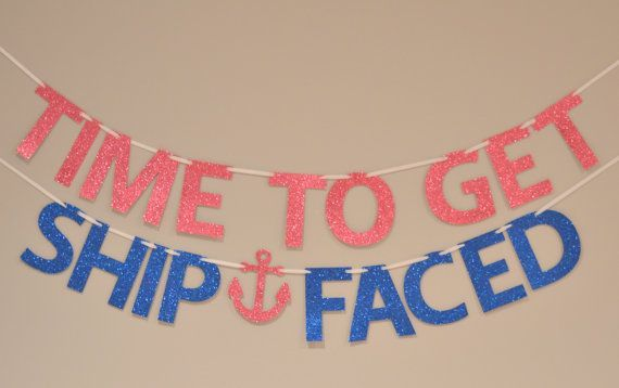 Haha! Sounds like a cruise theme to me! Ship Faced Glitter Banner : Nautical/Pirate Bachelorette Party by Glambanners