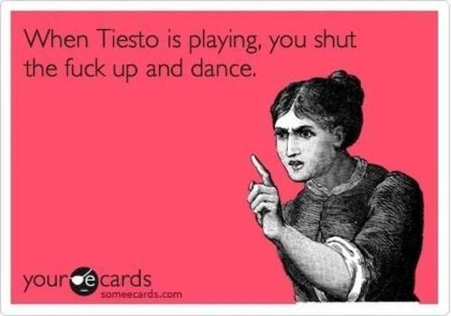 When Tiesto is playing...The Godfather of all music!!!