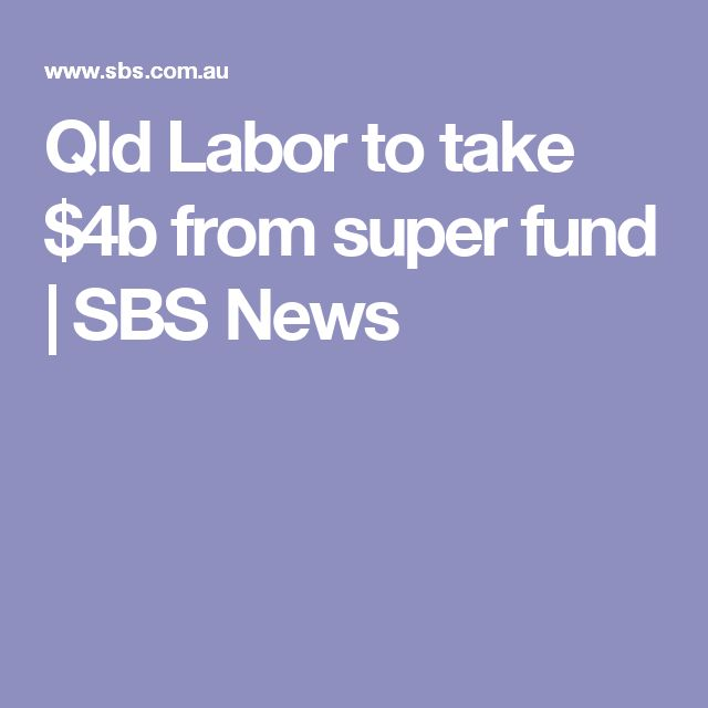 Qld Labor to take $4b from super fund | SBS News