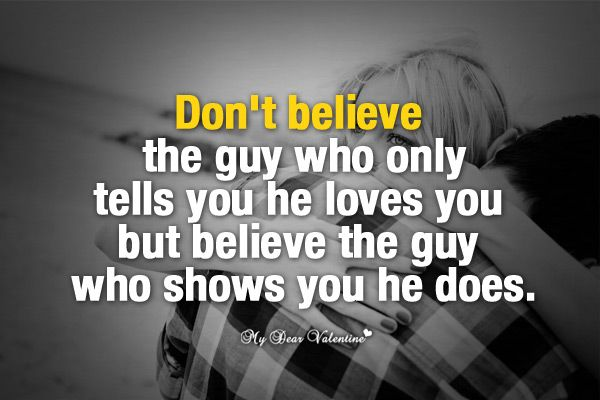Don't Believe The Guy Who Only Tells You He Loves You But