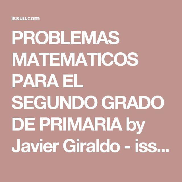 PROBLEMAS MATEMATICOS PARA EL SEGUNDO GRADO DE PRIMARIA by Javier Giraldo - issuu
