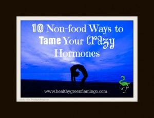 10 non-food ways to tame your crazy hormones - from healthy green flamingo