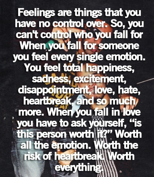 "Worth It Love Quotes: ""Feelings Are Things That You Have No Control Over. So"
