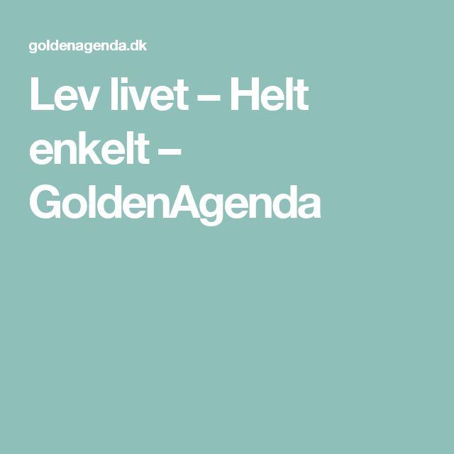 Lev livet – Helt enkelt – GoldenAgenda