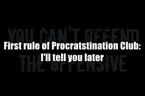 Procrastination!