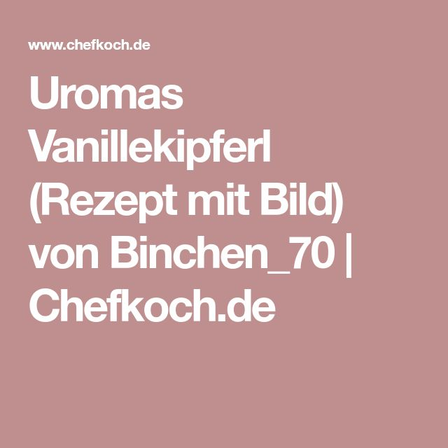 Uromas Vanillekipferl (Rezept mit Bild) von Binchen_70   Chefkoch.de