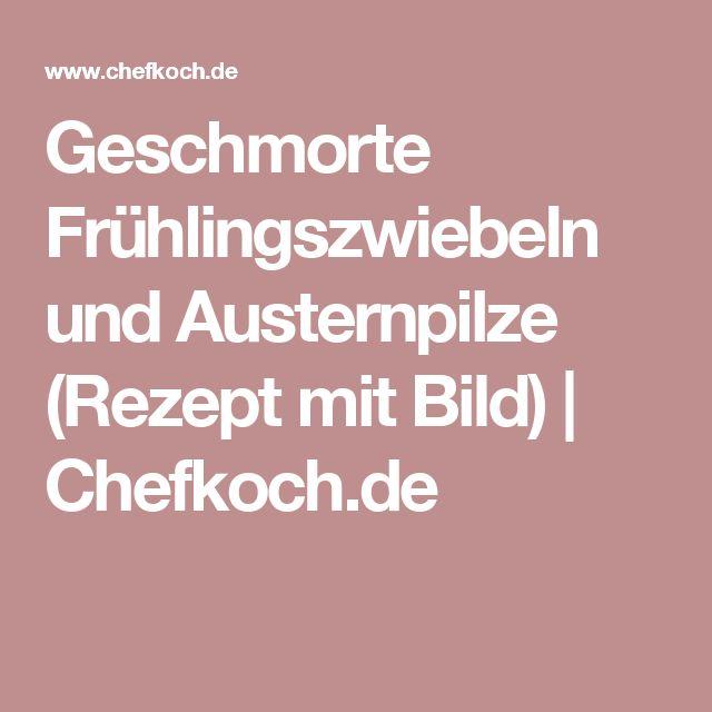 Geschmorte Frühlingszwiebeln und Austernpilze (Rezept mit Bild)   Chefkoch.de