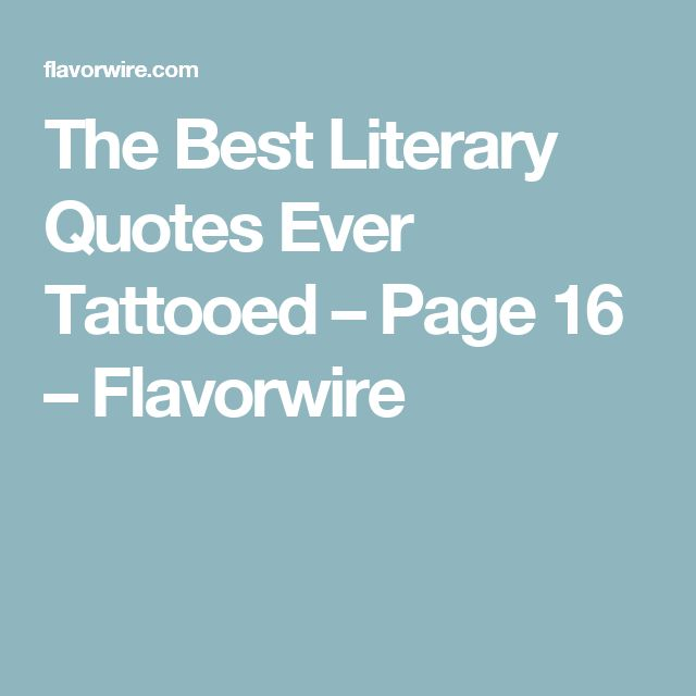 The Best Literary Quotes Ever Tattooed – Page 16 – Flavorwire