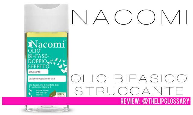 THE LIPGLOSSARY: Nacomi Olio Bifasico Struccante