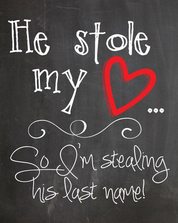 He Stole My Heart So Im Stealing His Last Name - Printable Chalkboard Engagement Save The Date Wedding Sign by miniMEacc, $8.00