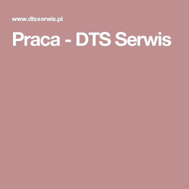 Praca - DTS Serwis