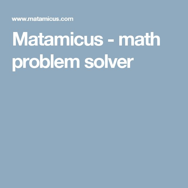 best math problem solver ideas math problem  matamicus is an online math problem solver matamicus helps high school and college students to improve their problem solving skills