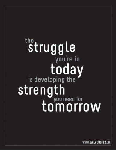 The Struggle You are in today Is developing the strength