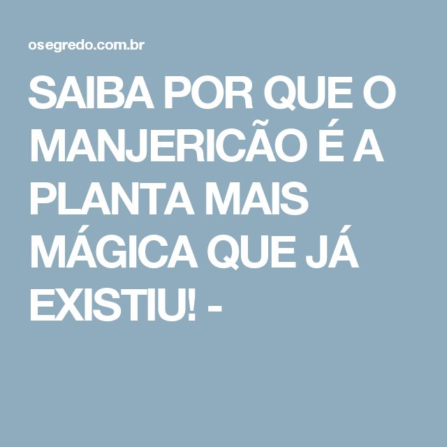 SAIBA POR QUE O MANJERICÃO É A PLANTA MAIS MÁGICA QUE JÁ EXISTIU! -