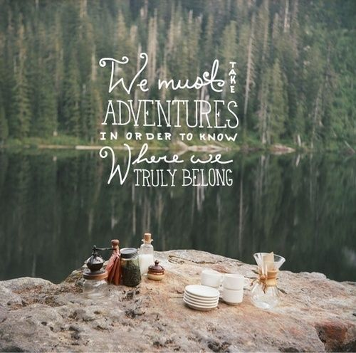 We must take adventures in order to know where we truly belong ...