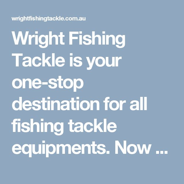Wright Fishing Tackle is your one-stop destination for all fishing tackle equipments. Now fishing goes very easy with wright infinity popping rod, which is available at our site. Buy online fishing tackle on discounted price.  Visit here: http://wrightfishingtackle.com.au/