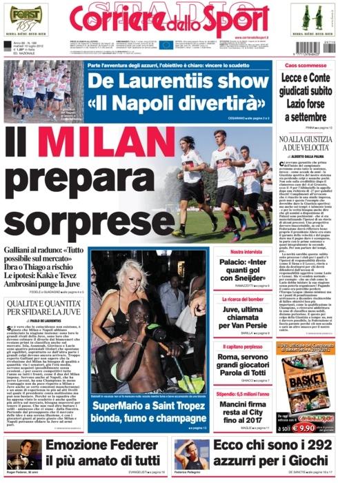Prima pagina 10 luglio 2012  Il Milan prepara sorprese. De Laurentiis show: Il Napoli divertirà. SuperMario a Saint Tropez: bionda, fumo e champagne. Emozione Federer, il più amato di tutti. Ecco chi sono i 292 azzurri per i Giochi.